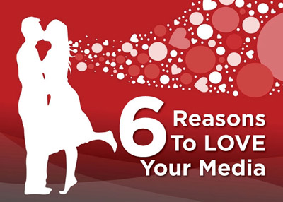 Six reasons to love your media